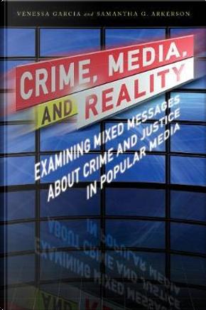 Crime, Media, and Reality by Venessa Garcia