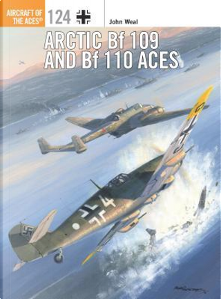 Arctic Bf 109 and Bf 110 Aces by John Weal