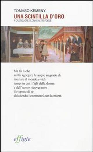 Una scintilla d'oro. A Castiglione Olona e altre poesie by Tomaso Kemeny