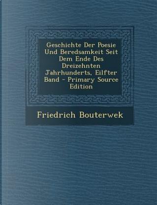 Geschichte Der Poesie Und Beredsamkeit Seit Dem Ende Des Dreizehnten Jahrhunderts, Eilfter Band by Friedrich Bouterwek