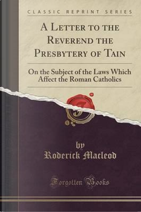 A Letter to the Reverend the Presbytery of Tain by Roderick Macleod