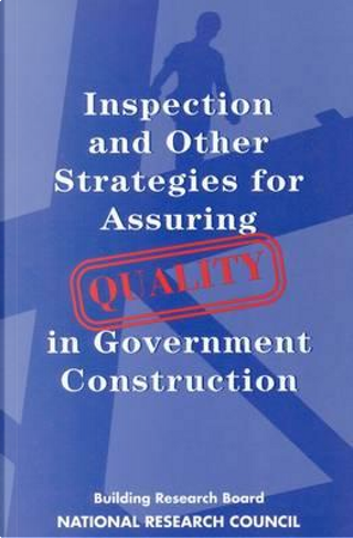 Inspection and Other Strategies for Assuring Quality in Government Construction by National Research Council