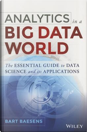 Analytics in a Big Data World by Bart Baesens