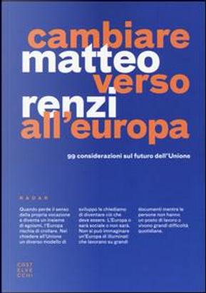 Cambiare verso all'Europa. 99 considerazioni sul futuro dell'Unione by Matteo Renzi