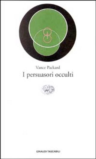 I persuasori occulti by Vance Packard