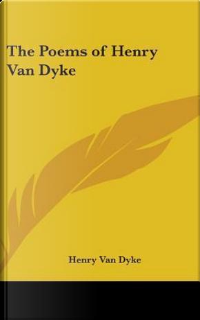 The Poems of Henry Van Dyke by Henry Van Dyke