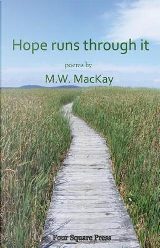 Hope runs through it by M.W. MacKay