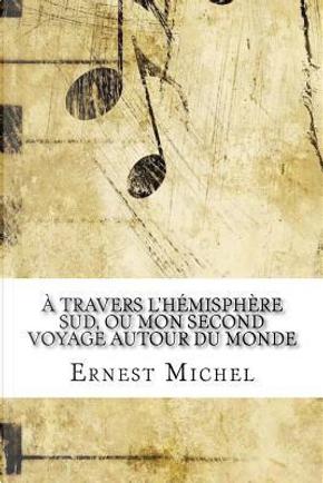 À Travers L'hémisphère Sud, Ou Mon Second Voyage Autour Du Monde by Ernest Michel