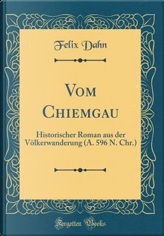 Vom Chiemgau by Felix Dahn