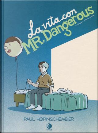 La vita con Mr. Dangerous by Paul Hornschemeier