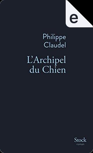 L'archipel du chien by Philippe Claudel