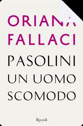 Pasolini un uomo scomodo by Oriana Fallaci