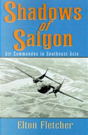 Shadows of Saigon by Larry Elton Fletcher