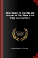The Temple, Its Ministry and Services as They Were at the Time of Jesus Christ by Alfred Edersheim