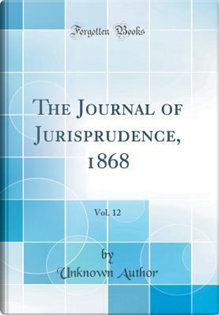 The Journal of Jurisprudence, 1868, Vol. 12 (Classic Reprint) by Author Unknown