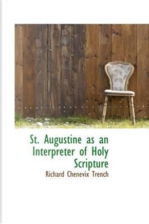 St. Augustine As an Interpreter of Holy Scripture by Richard Chenevix Trench