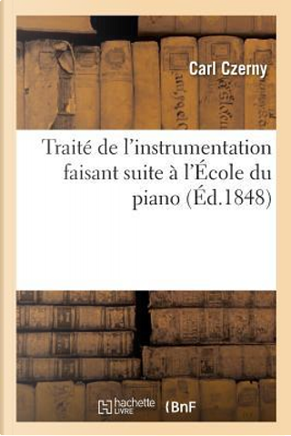 Traite de l'Instrumentation Faisant Suite a l'Ecole du Piano. Oeuv. 600 by Czerny Carl