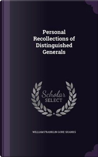Personal Recollections of Distinguished Generals by William Franklin Gore Shanks