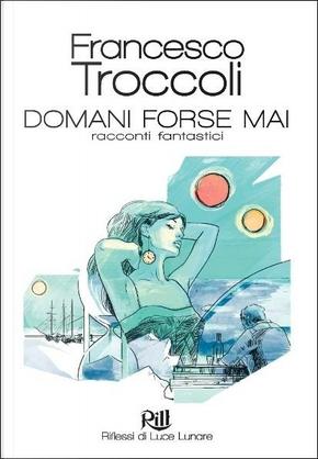 Domani forse mai by Francesco Troccoli