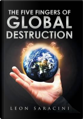 The Five Fingers of Global Destruction by Leon Saracini