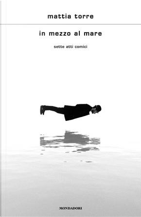 In mezzo al mare by Mattia Torre