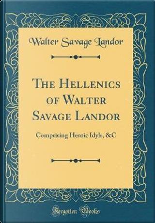The Hellenics of Walter Savage Landor by Walter Savage Landor