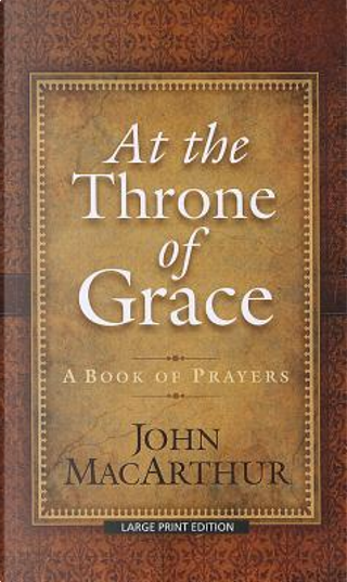 At the Throne of Grace by John MacArthur