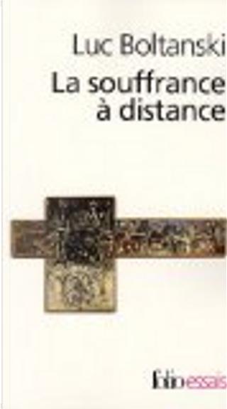 La souffrance à distance by Luc Boltanski
