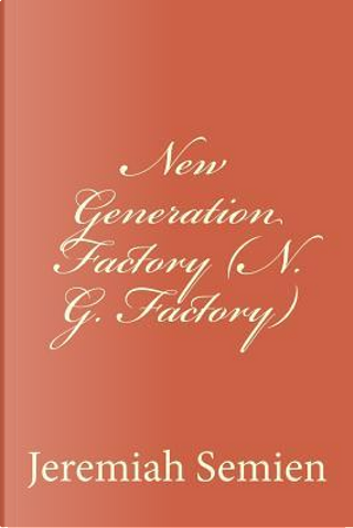 New Generation Factory, N. G. Factory by Jeremiah Semien