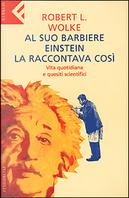 Al suo barbiere Einstein la raccontava così by Wolke Robert L.