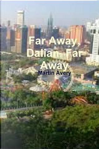 Far Away, Dalian, Far Away by Martin Avery