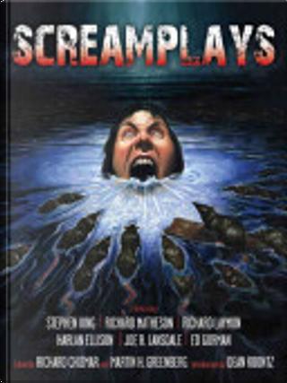 Screamplays by Ed Gorman, Harlan Ellison, Joe R. Lansdale, Richard Laymon, Richard Matheson, Stephen King