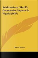 Arithmeticae Libri Et Geometriae Septem Et Vigniti (1627) by Petrus Ramus