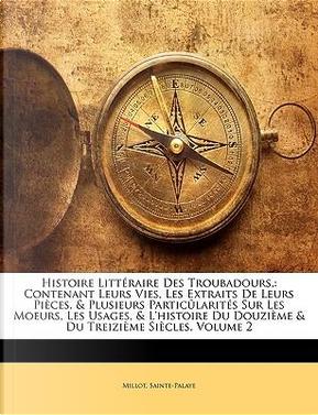 Histoire Littéraire Des Troubadours, by Millot