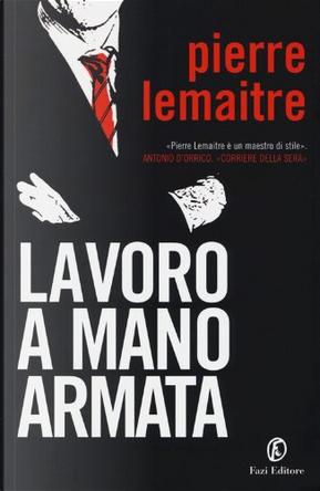 Lavoro a mano armata by Pierre Lemaitre