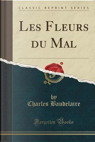 Les Fleurs du Mal (Classic Reprint) by Charles Baudelaire