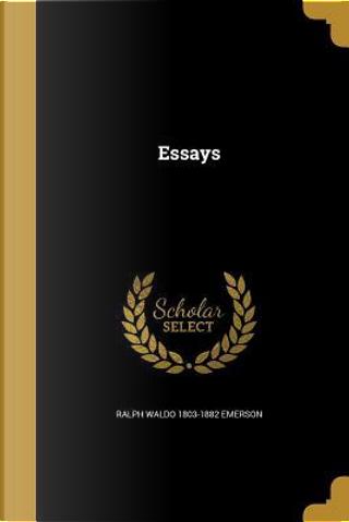 ESSAYS by Ralph Waldo 1803-1882 Emerson