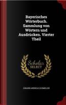 Bayerisches Worterbuch. Sammlung Von Wortern Und Ausdrucken. Vierter Theil by Johann Andreas Schmeller