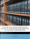 Letters and Letter Writing as Means to the Study and Practice of English Composition by Charity Dye