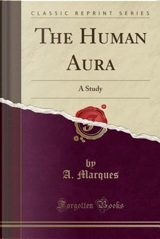 The Human Aura by A. Marques