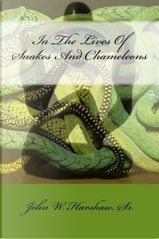 In the Lives of Snakes and Chameleons by John W. Harshaw