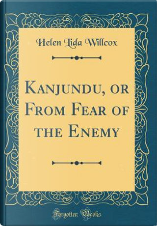 Kanjundu, or From Fear of the Enemy (Classic Reprint) by Helen Lida Willcox
