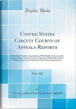 United States Circuit Courts of Appeals Reports, Vol. 162 by United States Circuit Courts of Appeals