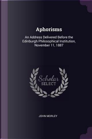 Aphorisms by John Morley