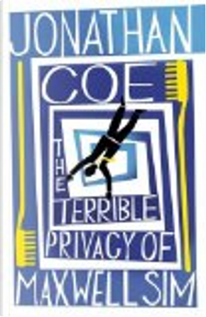 The Terrible Privacy of Maxwell Sim by Jonathan Coe