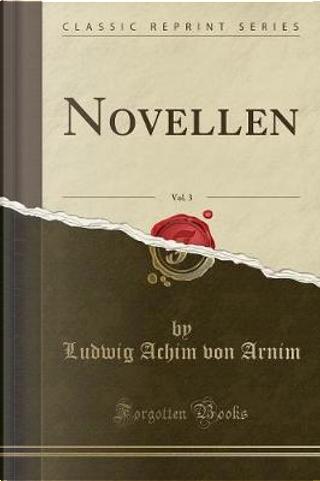 Novellen, Vol. 3 (Classic Reprint) by Ludwig Achim von Arnim