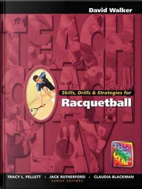 Skills, Drills & Strategies for Racquetball by David Walker