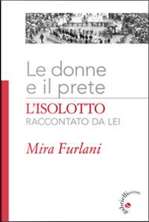 Le donne e il prete. L'Isolotto raccontato da lei. Ediz. illustrata by Mira Furlani