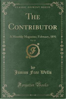 The Contributor, Vol. 12 by Junius Free Wells