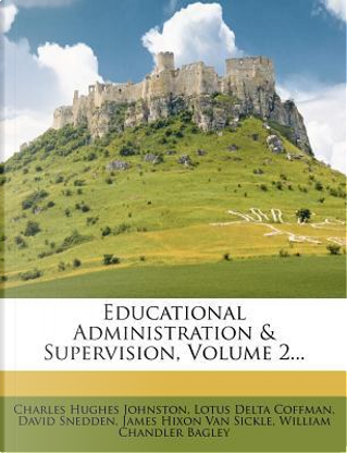 Educational Administration & Supervision, Volume 2. by Charles Hughes Johnston